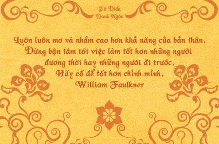 Danh nhân - Danh ngôn William Faulkner - Luôn luôn mơ và nhắm cao hơn khả năng của bản thân. Đừng bận tâm tới
