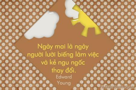 Danh nhân - Danh ngôn Edward Young - Ngày mai là ngày người lười biếng làm việc và kẻ ngu ngốc thay đổi.