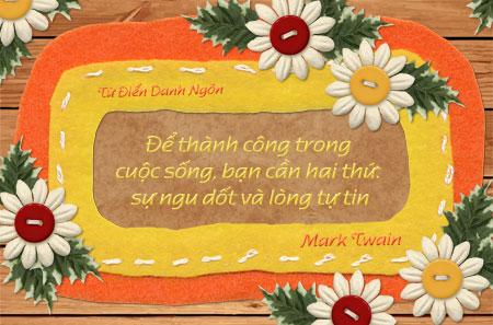Danh nhân - Danh ngôn Mark Twain - Để thành công trong cuộc sống, bạn cần hai thứ: sự ngu dốt và lòng tự