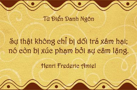 Danh nhân - Danh ngôn Henri Frederic Amiel - Sự thật không chỉ bị dối trá xâm hại; nó còn bị xúc phạm bởi sự câm