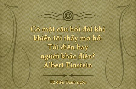 Danh nhân - Danh ngôn Albert Einstein - Có một câu hỏi đôi khi khiến tôi thấy mơ hồ: Tôi điên hay người khác