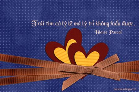 Danh nhân - Danh ngôn Blaise Pascal - Trái tim có lý lẽ mà lý trí không biết đến.
