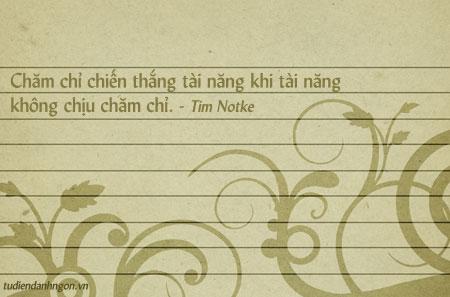 Danh nhân - Danh ngôn Tim Notke - Chăm chỉ chiến thắng tài năng khi tài năng không chịu chăm chỉ.