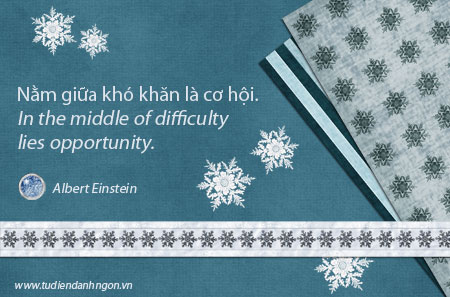 Danh nhân - Danh ngôn Albert Einstein - Nằm giữa khó khăn là cơ hội.