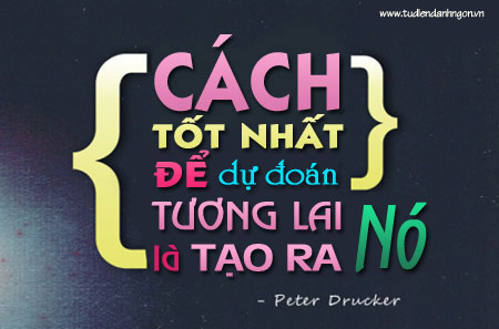 Danh nhân - Danh ngôn Peter Drucker - Cách tốt nhất để dự đoán tương lai là tạo ra nó.