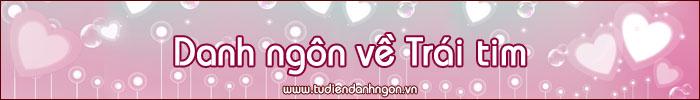 www.tudiendanhngon.vn - Danh ngôn về Trái tim