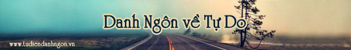 www.tudiendanhngon.vn - Danh ngôn về Tự do