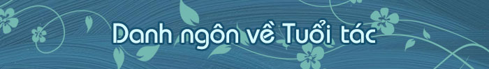 www.tudiendanhngon.vn - Danh ngôn về Tuổi tác